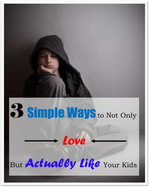 3 Simple Ways to Not Only Love, But Truly Like your Kids