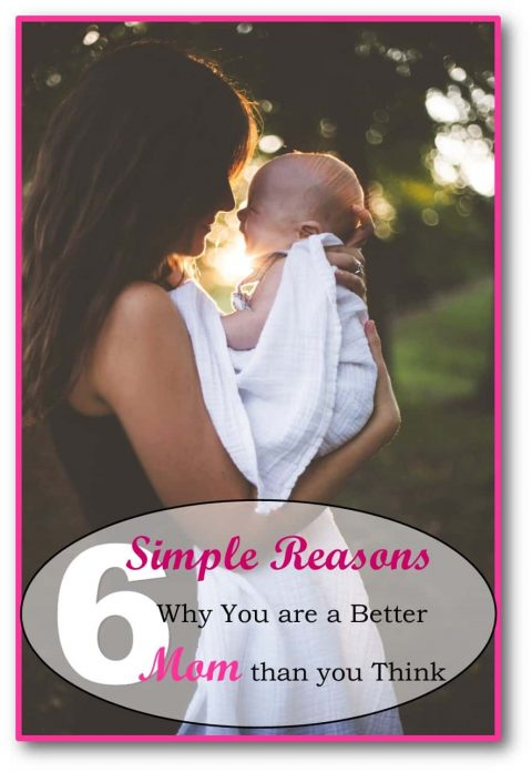 6 Reasons Why You are a Better Mom Than You Think