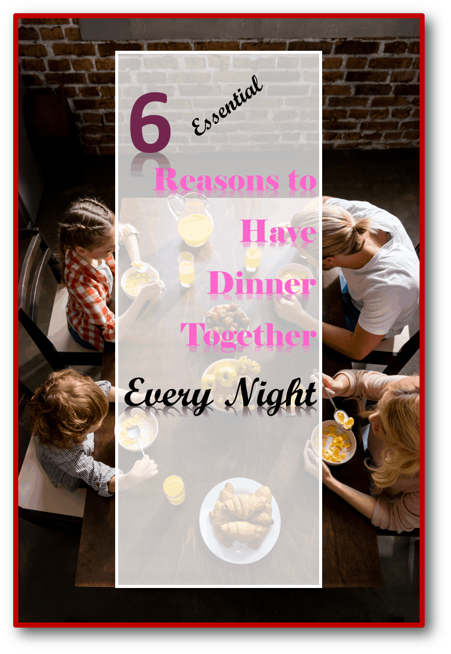 6 Reasons why Eating Dinner Together as a Family is Essential