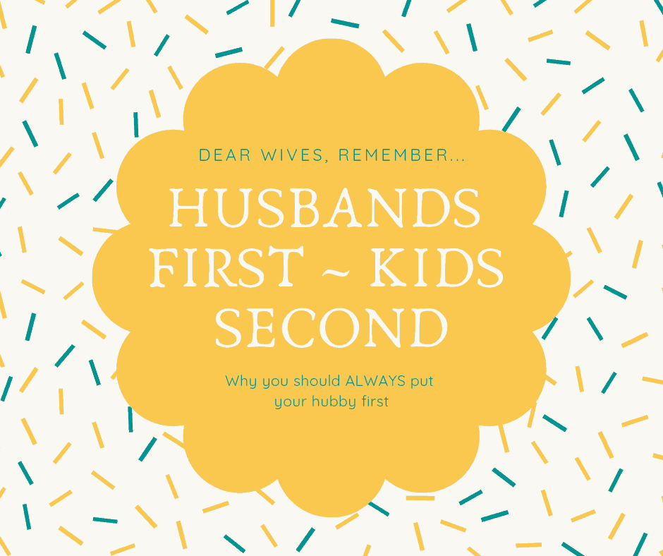 Putting husband first, kids, wife, marriage