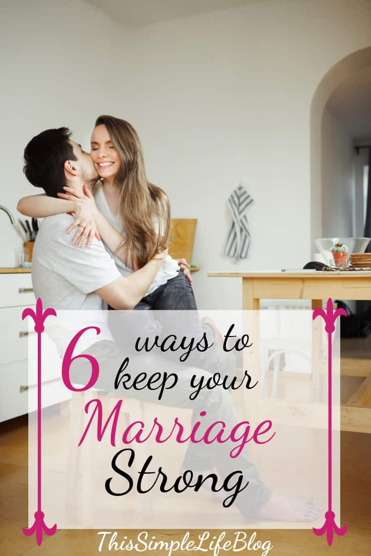 6 ways to keep your marriage strong
