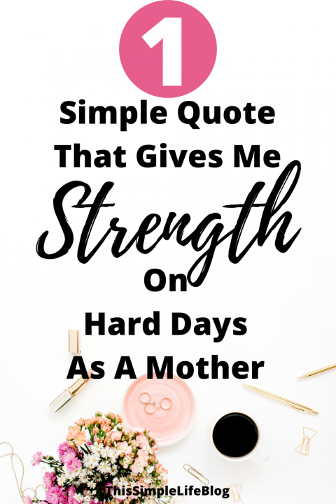 How To Find Strength For The Hard Days Of Motherhood- One Simple Tip